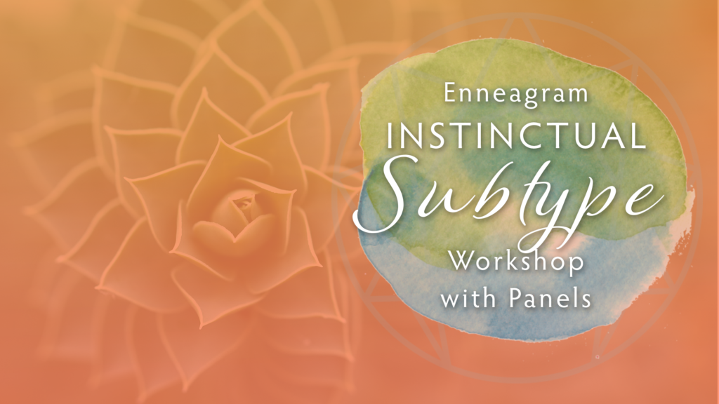 Enneagram Instinctual Subtype Workshop with Panels – 11.10.18