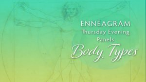 Enneagram Thursday Evening Panels : Body Types – Type One